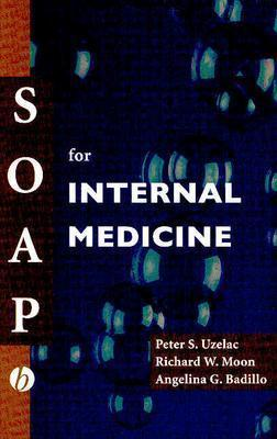 Soap For Internal Medicine By Uzelac, Peter S., M.D./ Moon, Richard W., M.D./ Badillo, Angelina G., M.D.